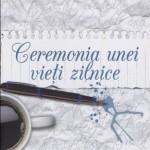 """Ion HIRGHIDUŞ: """"CEREMONIA UNEI VIEŢI ZILNICE"""""""