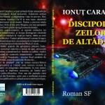 """Apariţie editorială: """"Discipolii zeilor de altădată"""", roman SF de Ionuţ Caragea, eLiteratura, Bucureşti, 2015"""