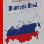 """OCTAVIAN SERGIU - BASARABEAN, UN VERITABIL INTELECTUAL: """"Matricea Rusă"""""""