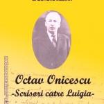 """CĂRȚI DE PATRIMONIU. ,,OCTAV ONICESCU - SCRISORI CĂTRE LUIGIA"""""""