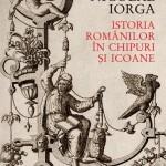 """""""Chipuri şi Icoane"""" în Istoria Românilor"""