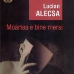 "Lucian ALECSA: ""MOARTEA E BINE MERSI"""