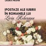 Cărțile Editurii Agata.LAURA PROFIR: IPOSTAZE ALE IUBIRII ÎN ROMANELE LUI LIVIU REBREANU