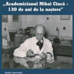 Academicianul Mihai Ciucă – 130 de ani de la naştere