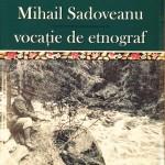 ANGELA  PAVELIUC – OLARIU DESPRE  VOCAŢIA  DE  ETNOGRAF  A  LUI  MIHAIL  SADOVEANU (I)