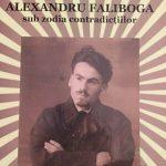 """O carte necesară: """"Alexandru Faliboga sub zodia contradicţiilor"""""""