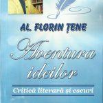 """FLORIN ŢENE:,,AVENTURA IDEILOR"""".Critică literară şi eseuri"""