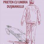"""SILVAN G. ESCU, """"Prieten cu umbra dușmanului"""",  Editura ASTRALIS, București, 2017"""