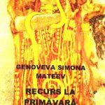 """"""" Recurs la primăvară"""", de Genoveva-Simona Mateev"""