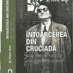 """A apărut romanul """"Întoarcerea din cruciadă - viața poetului Radu Gyr între realitate și poveste"""""""