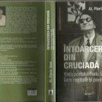 """La 115 ani de la nașterea poetului Lansarea romanului """"Întoarcerea din cruciadă - viața poetului Radu Gyr între realitate și poveste"""" de Al.Florin ȚENE"""
