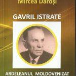 """Mircea Daroși: """"Ardeleanul Moldovenizat """"sau Gavril Istrate într-o statuie din cuvinte"""