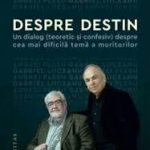 O incitantă dezbatere filosofică epistolară: G. Liiceanu - Andrei Pleșu. Avem oare un DESTIN?